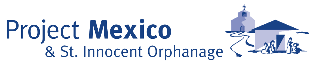 Project Mexico & St. Innocent Orphanage